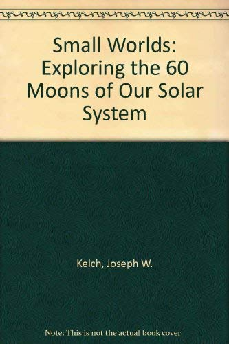 9780671700140: Small Worlds: Exploring the 60 Moons of Our Solar System