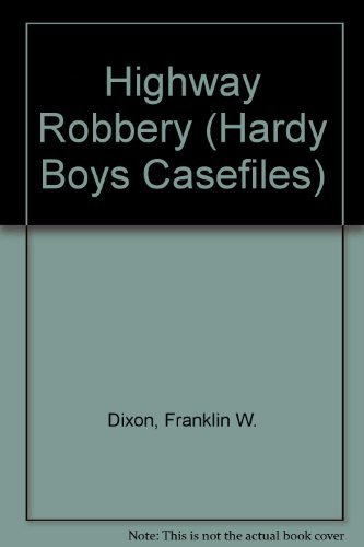 Highway Robbery (Hardy Boys Casefile No. 41): Dixon, Franklin W.