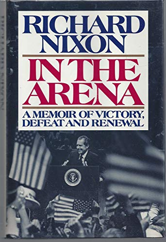 In the Arena: A Memoir of Victory, Defeat, and Renewal (Signed): Nixon, Richard
