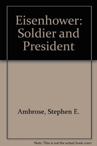 Eisenhower: Soldier and President: Ambrose, Stephen E.
