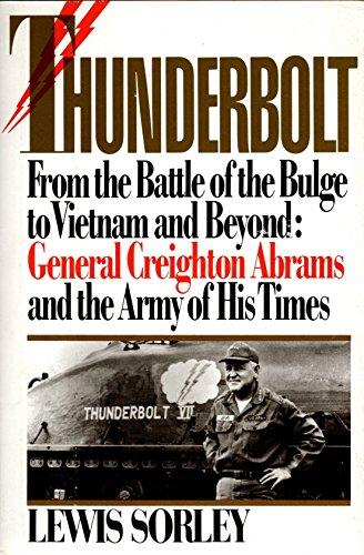 Thunderbolt: General Creighton Abrams and the Army of His Time: Sorley, Lewis