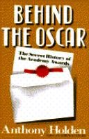 Behind the Oscar: The Secret History of the Academy Awards