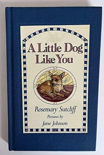 A Little Dog Like You: Sutcliff
