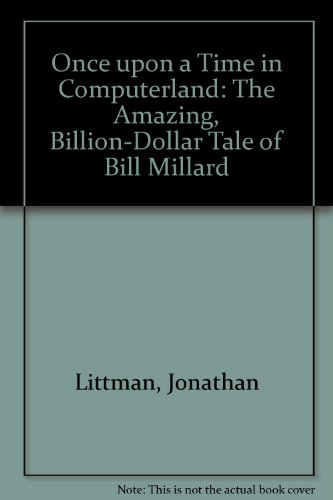 9780671702182: Once upon a Time in Computerland: The Amazing, Billion-Dollar Tale of Bill Millard