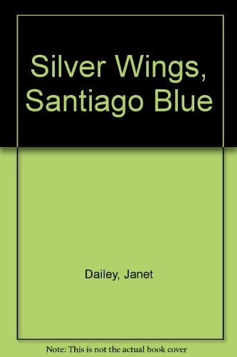 Silver Wings, Santiago Blue (0671702807) by Dailey, Janet