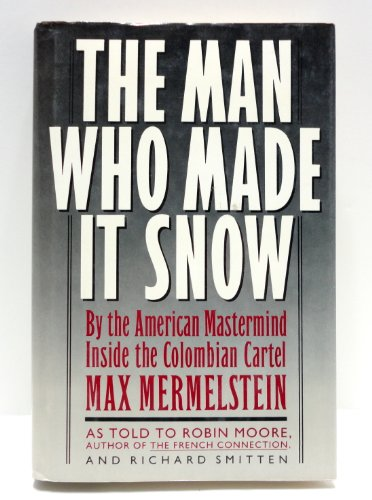 9780671703127: The Man Who Made It Snow: By the American Mastermind Inside the Colombian Cartel