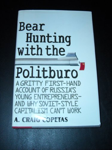 9780671703134: Bear Hunting With the Politburo: A Gritty First-Hand Account of Russia's Young Entrepreneurs-And Why Soviet-Style Capitalism Can't Work