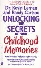 Unlocking the Secrets of Your Childhood Memories: Leman, Kevin; Carlson, Randy