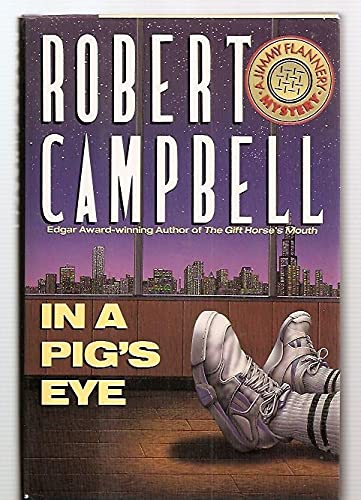 In a Pig's Eye: A Jimmy Flannery Mystery: Campbell, Robert
