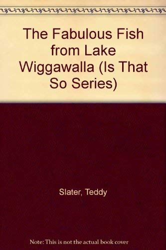 The Fabulous Fish from Lake Wiggawalla (Is That So Series): Slater, Teddy