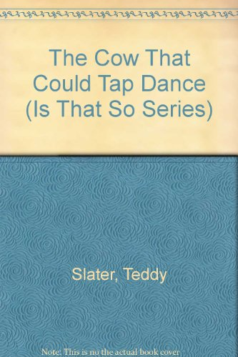 The Cow That Could Tap Dance (Is: Slater, Teddy