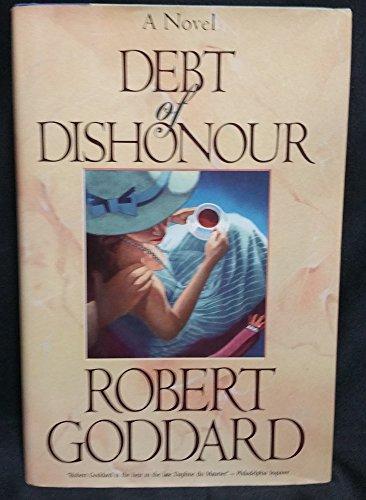 Debt of Dishonour: Robert Goddard