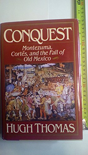 9780671705183: Conquest: Montezuma, Cortes, and the Fall of Old Mexico