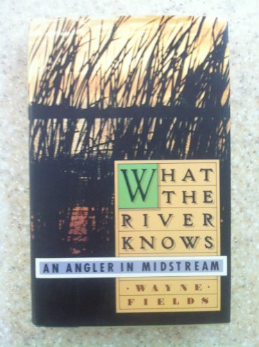 What the river knows: An angler in midstream: Fields, Wayne