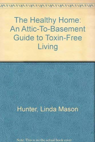 9780671708191: Healthy Home: An Attic to Basement Guide to Toxin-Free Living