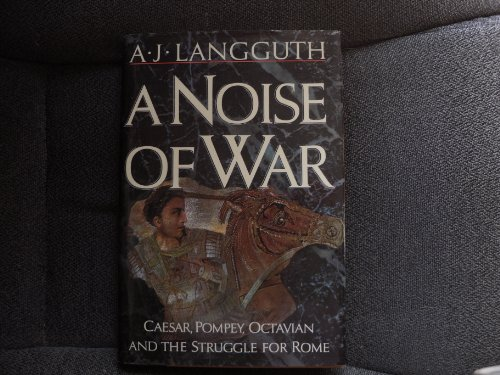 9780671708290: A Noise of War: Caesar, Pompey, Octavian and the Struggle for Rome