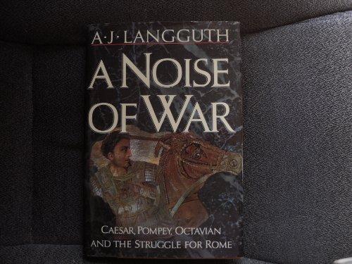 A Noise of War : Caesar, Pompey,: A. J. Langguth