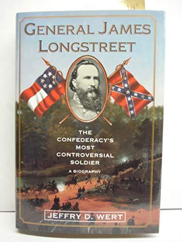 General James Longstreet : The Confederacy's Most: Jeffry D. Wert