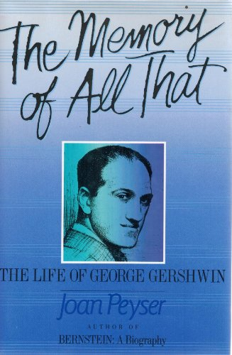 THE MEMORY OF ALL THAT The Life of George Gershwin