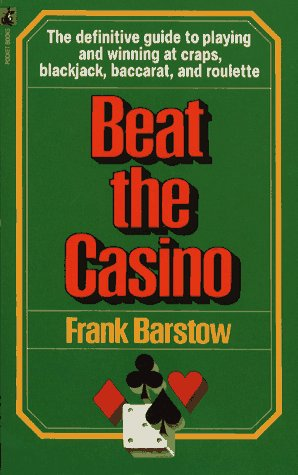 Beat the Casino : The Definitive Guide to Playing and Winning at Craps Blackjack Baccarat and ...