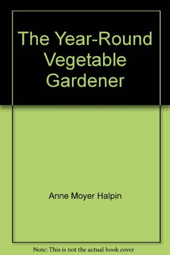 9780671709778: The Year Round Vegetable Gardener: Complete Guide Growing Vegetables and Herbs Any Time of Year