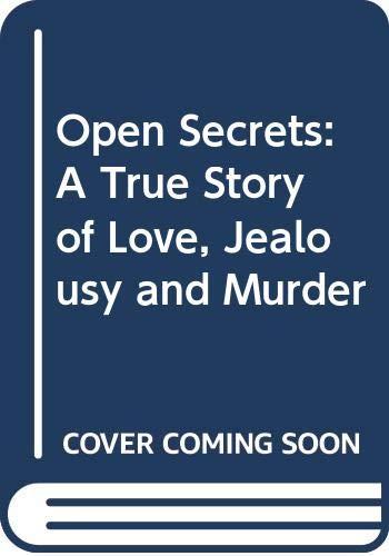 9780671709969: Open Secrets: A True Story of Love, Jealousy and Murder