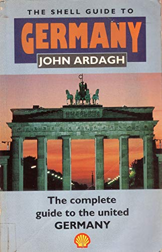 The Shell Guide to Germany: Ardagh, John