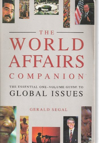 World Affairs Companion: The Essential One-volume Guide: Segal, Gerald