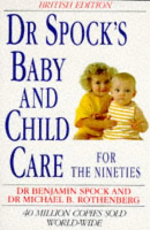 Dr. Spock's Baby and Child Care for the Nineties: Benjamin Spock