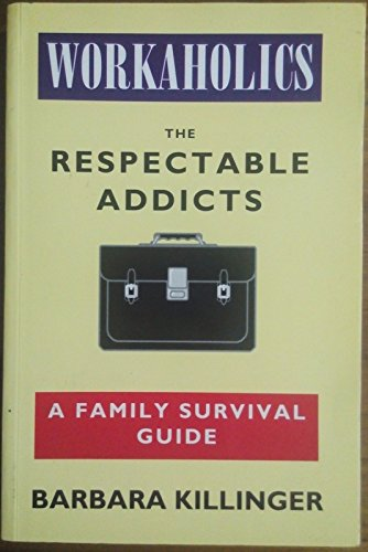 9780671711382: Workaholics: The Respectable Addicts - A Family Survival Guide