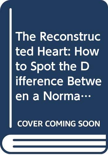 9780671711825: The Reconstructed Heart: How to Spot the Difference Between a Normal Man and One Who Does the Housework, is Great in Bed and Doesn't Get All Iffy When You Mention Words Like Love and Commitment