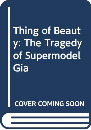 9780671712433: Thing of Beauty: The Tragedy of Supermodel Gia
