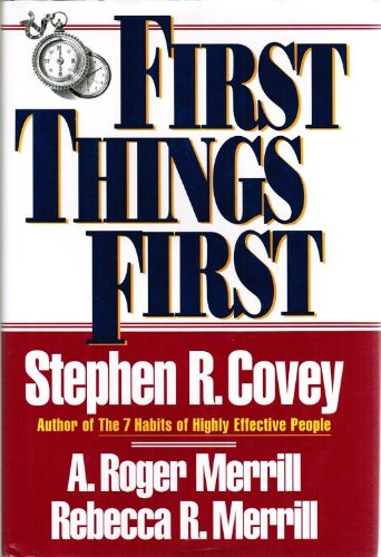First Things First: Covey, Stephen R.