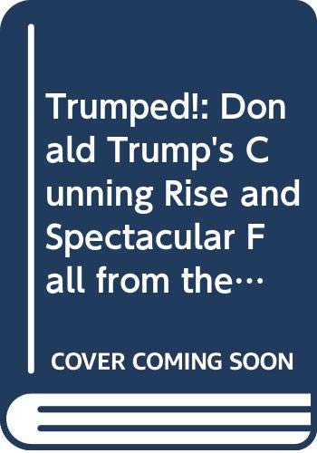 9780671715366: Trumped!: Donald Trump's Cunning Rise and Spectacular Fall from the Inside