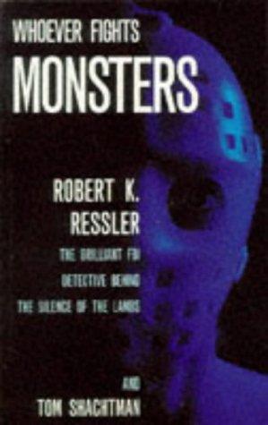 9780671715618: Whoever Fights Monsters: Brilliant FBI Detective's Career-long War Against Serial Killers