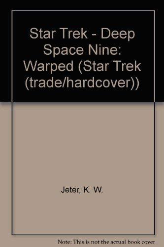 Star Trek - Deep Space Nine: Warped (Star Trek (Trade/hardcover)): Jeter, K.W.