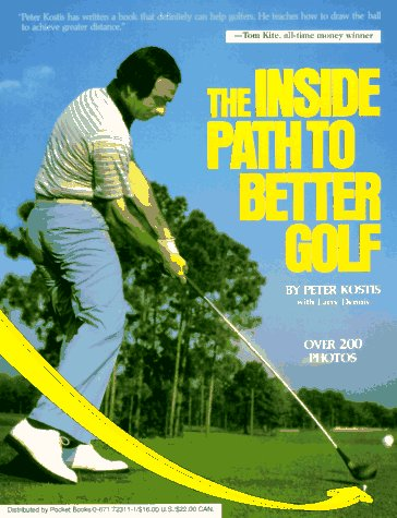 The Inside Path to Better Golf: Peter Kostis; Larry Dennis