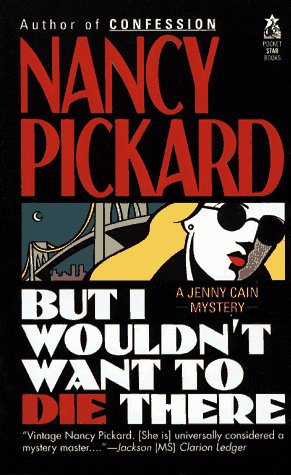 But I Wouldn't Want to Die There (Jenny Cain Mysteries, No. 8): Pickard, Nancy