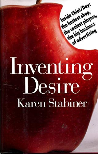 9780671723460: Inventing Desire: Inside Chiat/Day : The Hottest Shop, the Coolest Players, the Big Business of Advertising