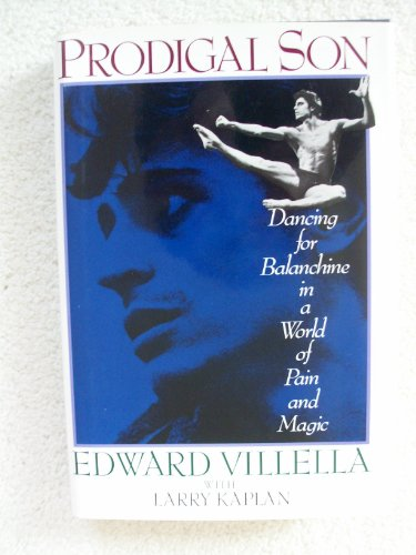 Prodigal Son: Dancing for Balanchine in a: Villella, Edward with