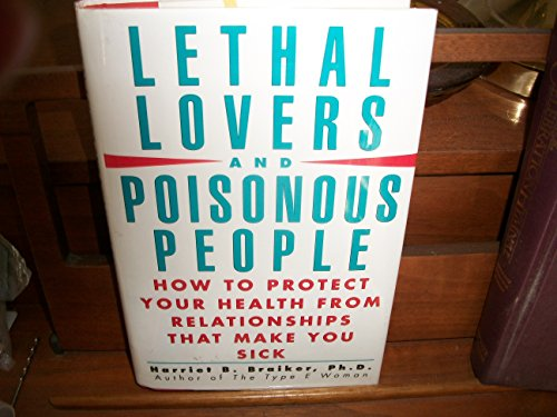 9780671724221: Lethal Lovers and Poisonous People: How To Protect Your Health From Relationships That Make You Sick