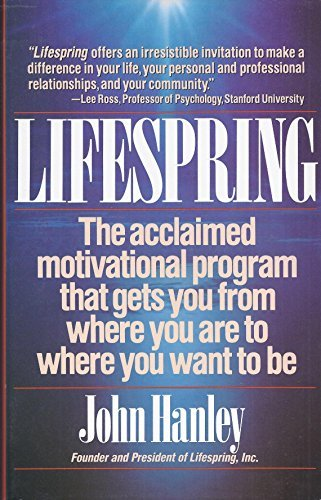 Lifespring : Getting Yourself from Where Your: John Hanley