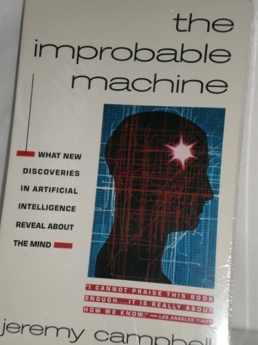 9780671725099: The Improbable Machine: What the New Upheaval in Artificial Intelligence Research Reveals About How the Mind Really Works