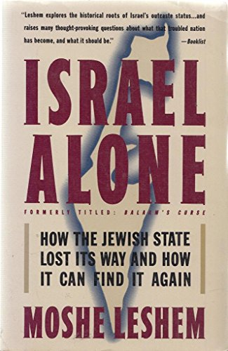 9780671725129: Israel Alone: How the Jewish State Lost Its Way, and How It Can Find It Again