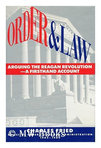 Order and Law: Arguing the Reagan Revolution-A Firsthand Account: Fried, Charles