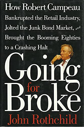 9780671725938: Going for Broke: How Robert Campeau Bankrupted the Retail Industry, Jolted the Junk Bond Market, and Brought the Booming Eighties to a Crashing Halt