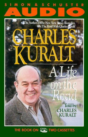 A Life on the Road: Kuralt, Charles