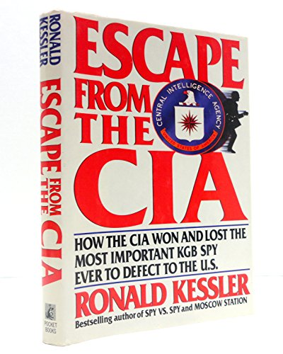 ESCAPE FROM THE CIA: HOW THE CIA WON AND LOST THE MOST IMPORTANT KGB SPY EVER TO DEFECT TO THE U.S.