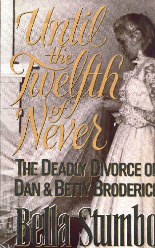 9780671726669: Until the Twelfth of Never: The Deadly Divorce of Dan & Betty Broderick