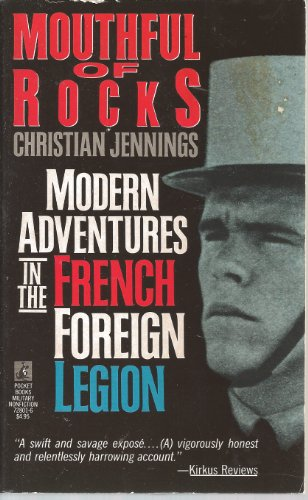 Mouthful of Rocks: Modern Adventures in the French Foreign Legion: Jennings